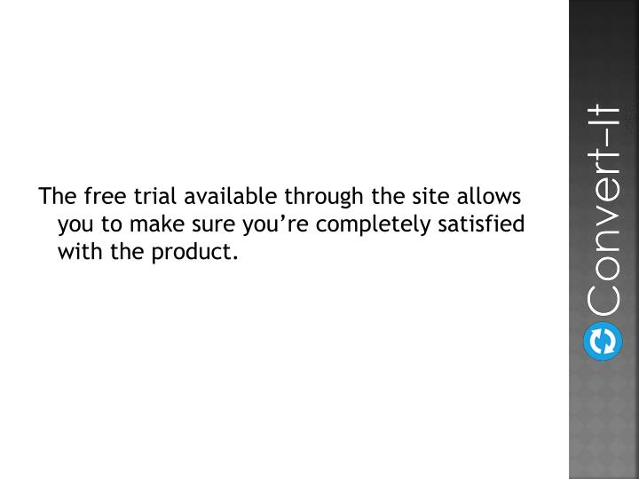 The free trial available through the site allows you to make sure you're completely satisfied with the product.