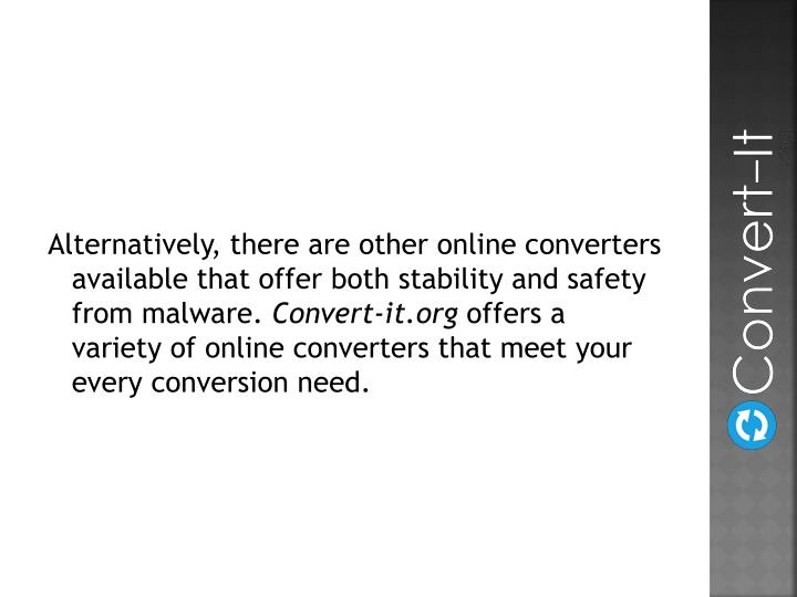 Alternatively, there are other online converters available that offer both stability and safety from malware.