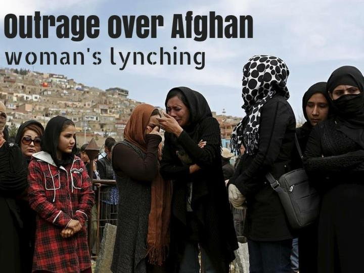 outrage over afghan woman s lynching n.