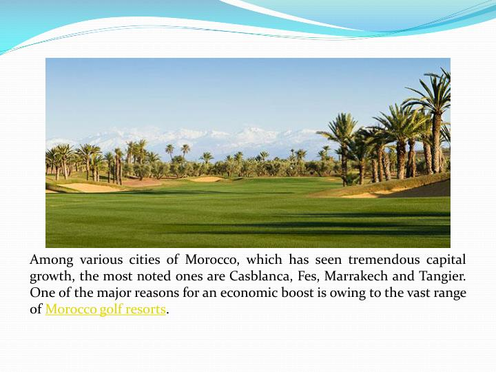 Among various cities of Morocco, which has seen tremendous capital growth, the most noted ones are