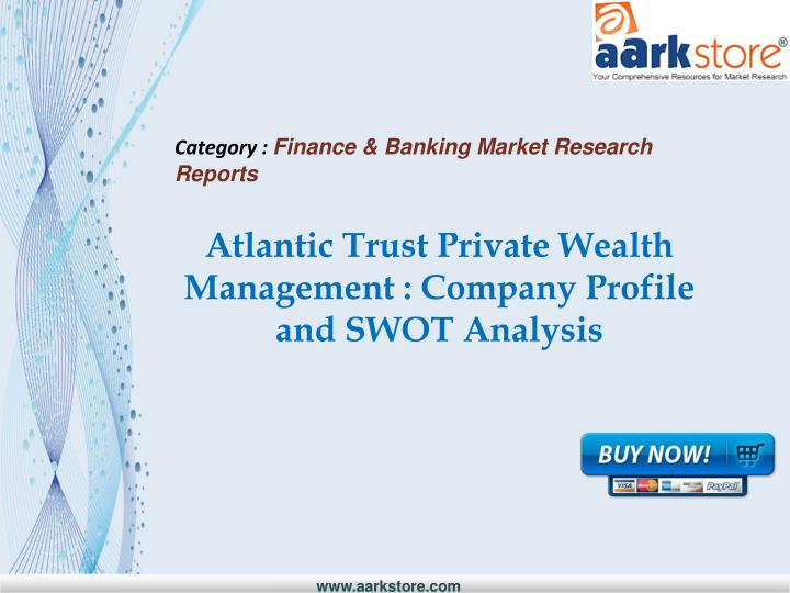 atlantic trust private wealth management company profile and swot analysis n.