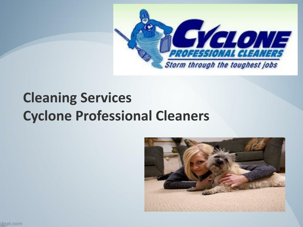 Ppt Cleaning Services By Cyclone Professional Cleaners