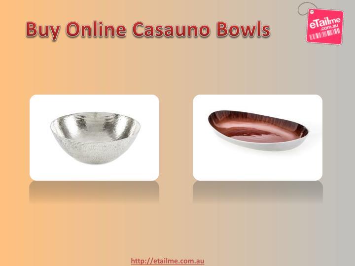 Buy Online Casauno Bowls
