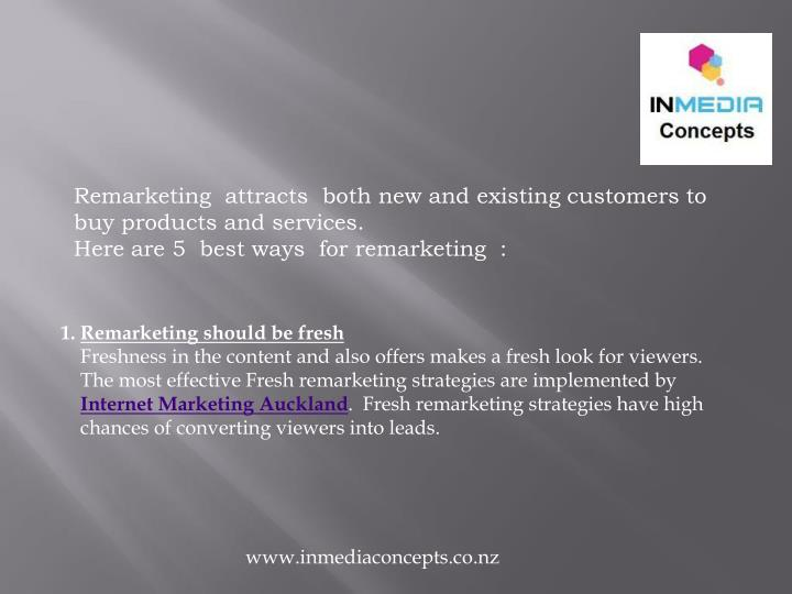 Remarketing  attracts  both new and existing customers to buy products and services.