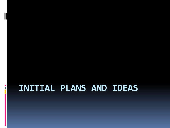 initial plans and ideas n.