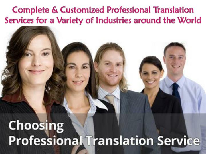 complete customized professional translation services for a variety of industries around the world n.