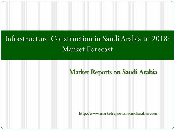 PPT - Infrastructure Construction in Saudi Arabia to 2018