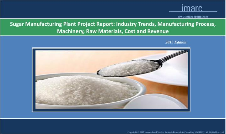 sugar manufacturing During the current five-year period, the global sugar manufacturing industry has had to contend with unstable production and price levels adverse weather conditions and increasing diversion of sugar stocks to ethanol production reduced the production of sugar, inflating the world price of sugar.