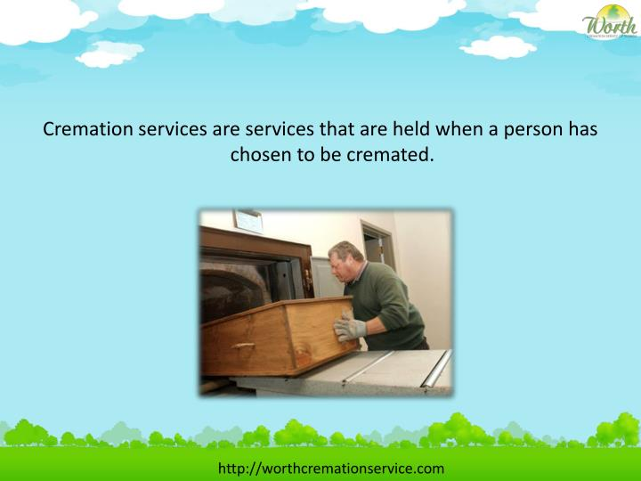 Cremation services are services that are held when a person has chosen to be cremated.