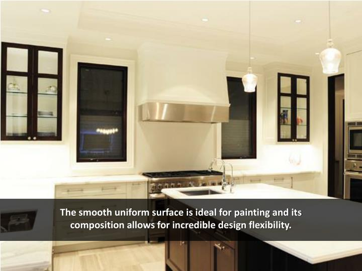 The smooth uniform surface is ideal for painting and its