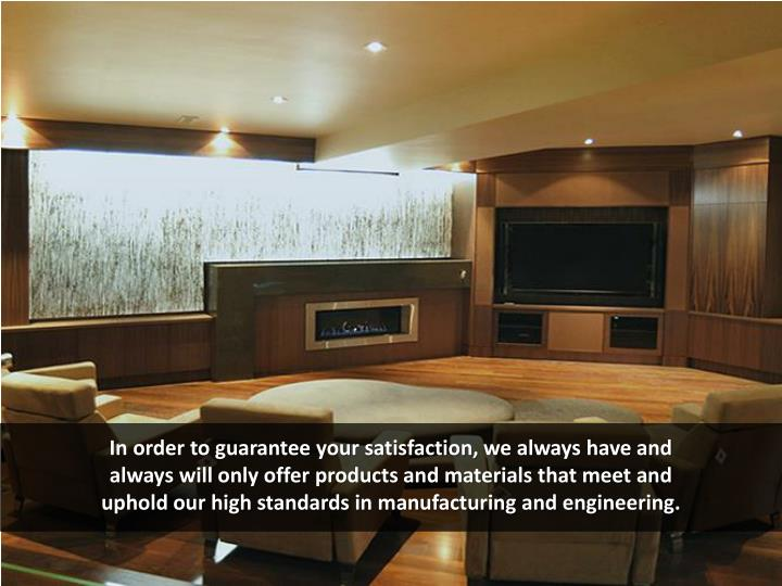 In order to guarantee your satisfaction, we always have and