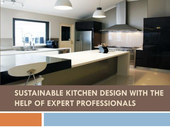 sustainable kitchen design with the help of expert professionals n.