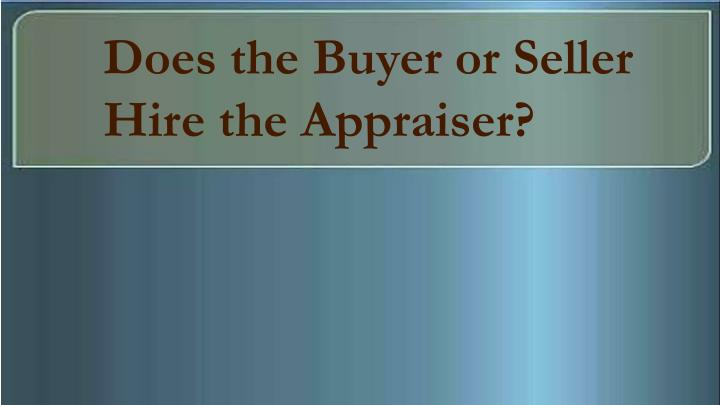 Does the Buyer or Seller Hire the Appraiser?