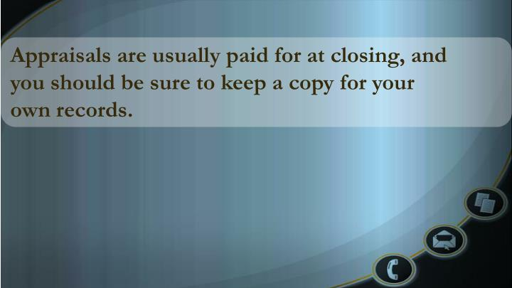 Appraisals are usually paid for at closing, and