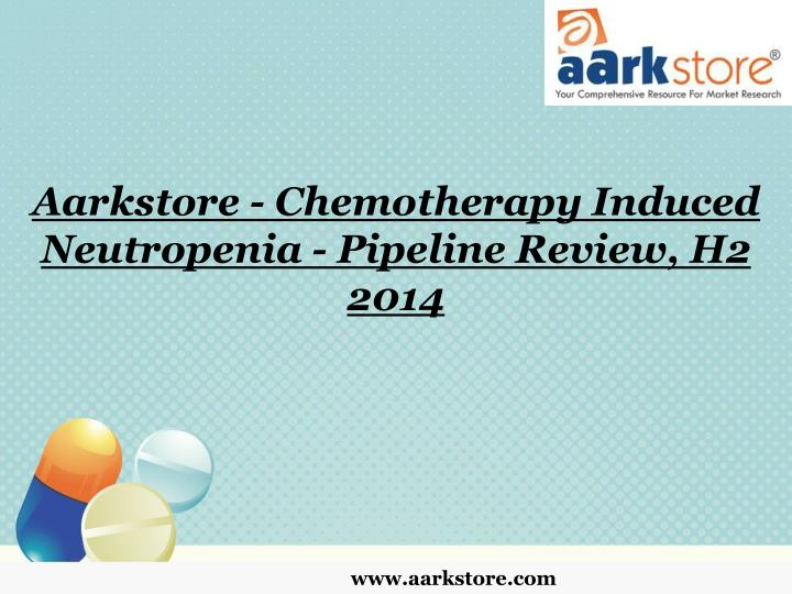 aarkstore chemotherapy induced neutropenia pipeline review h2 2014