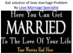 get solution of love marriage problem by love marriage specialist