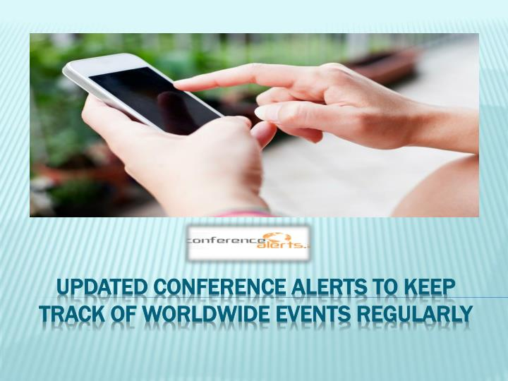 Updated conference alerts to keep track of worldwide events regularly