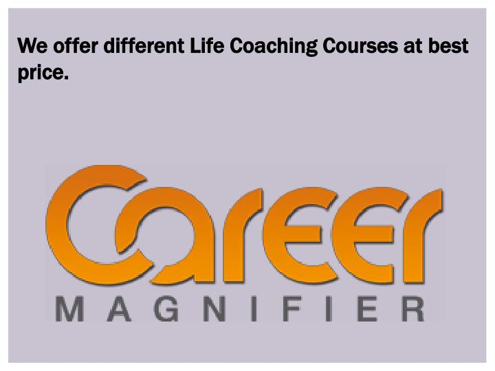 We offer different Life Coaching Courses at best price.
