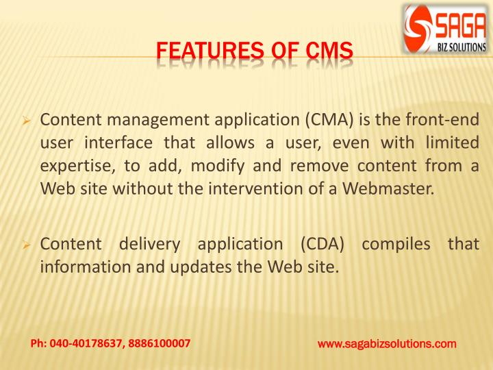 Content management application (CMA) is the front-end user interface that allows a user, even with limited expertise, to add, modify and remove content from a Web site without the intervention of a Webmaster.