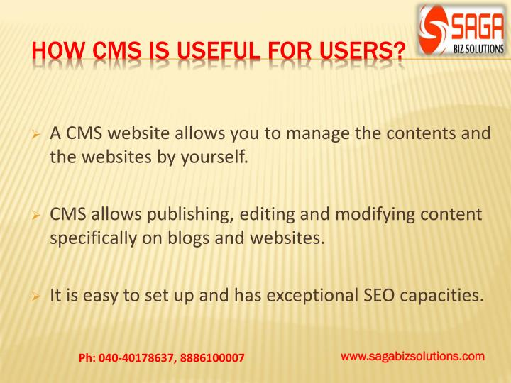 A CMS website allows you to manage the contents and the websites by yourself.