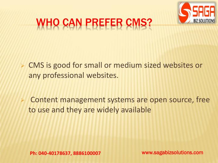 CMS is good for small or medium sized websites or any professional websites.