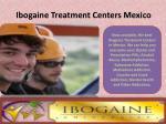 ibogaine treatment centers mexico