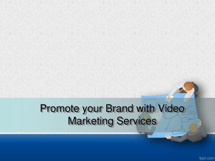 promote your b rand with video m arketing services n.