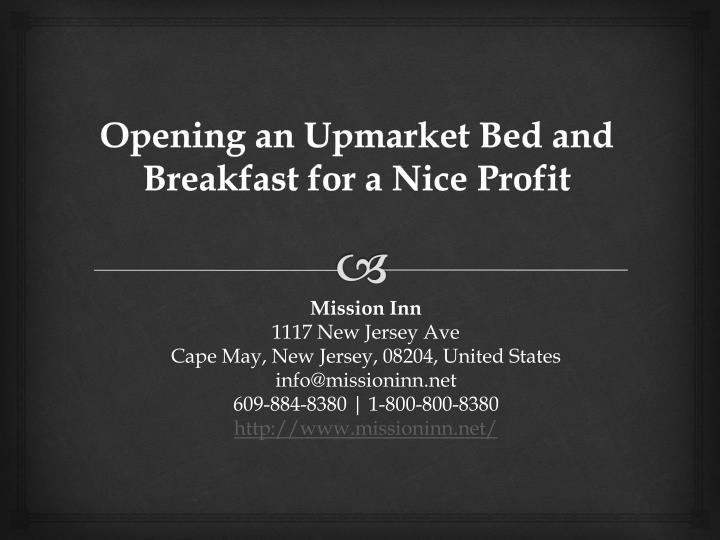 opening an upmarket bed and breakfast for a nice profit n.