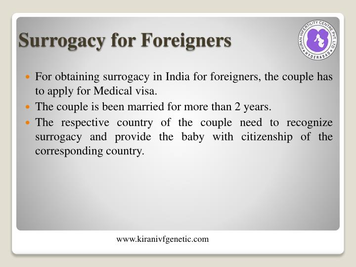 For obtaining surrogacy in India for foreigners, the couple has to apply for Medical visa.