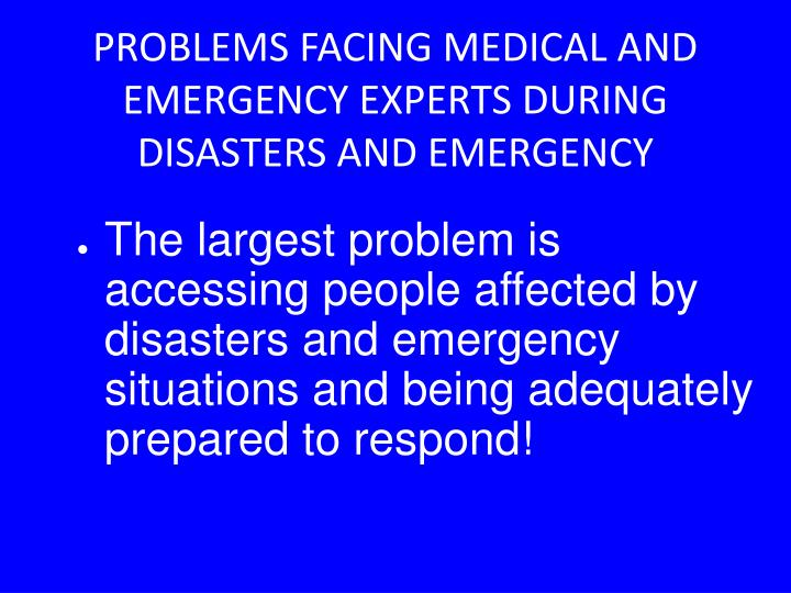 PROBLEMS FACING MEDICAL AND EMERGENCY EXPERTS DURING DISASTERS AND EMERGENCY