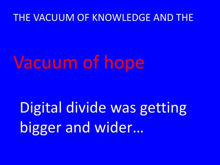 THE VACUUM OF KNOWLEDGE AND THE