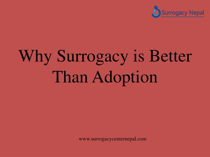 why surrogacy is better than adoption