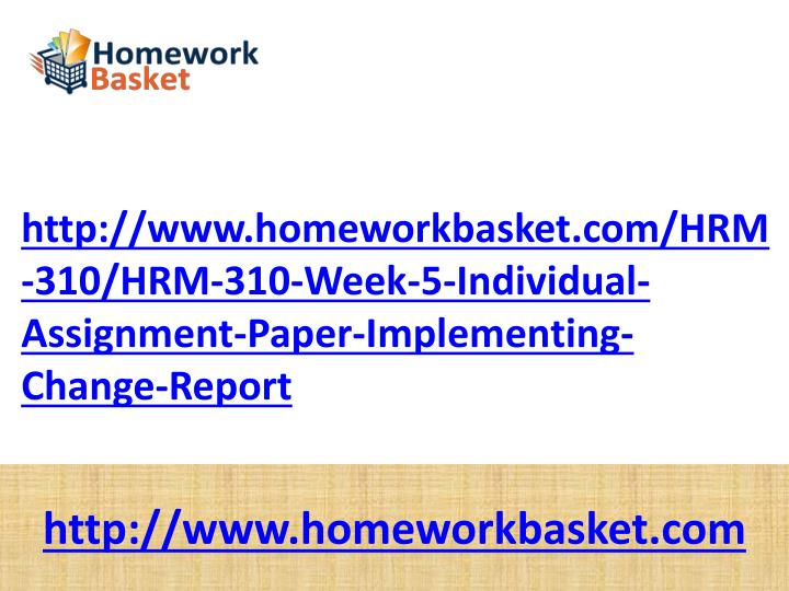 Http://www.homeworkbasket.com/HRM-310/HRM-310-Week-5-Individual-Assignment-Paper-Implementing-Change...