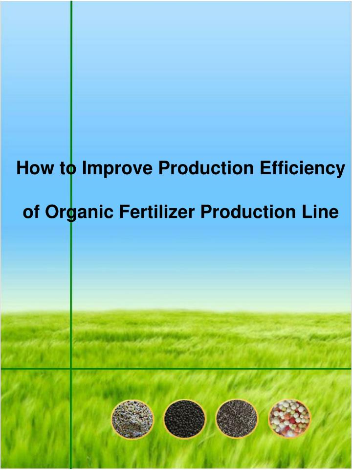 how to improve production efficiency of organic fertilizer production line n.