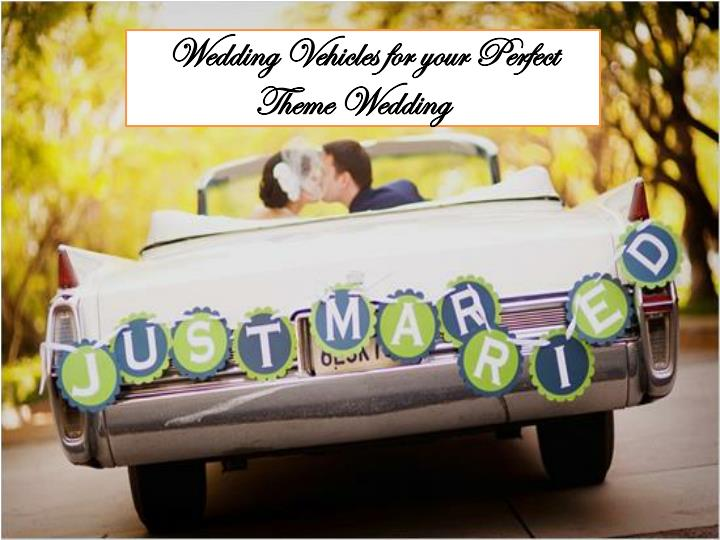wedding vehicles for your perfect theme wedding n.