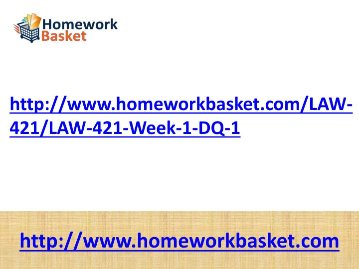 Http://www.homeworkbasket.com/LAW-421/LAW-421-Week-1-DQ-1