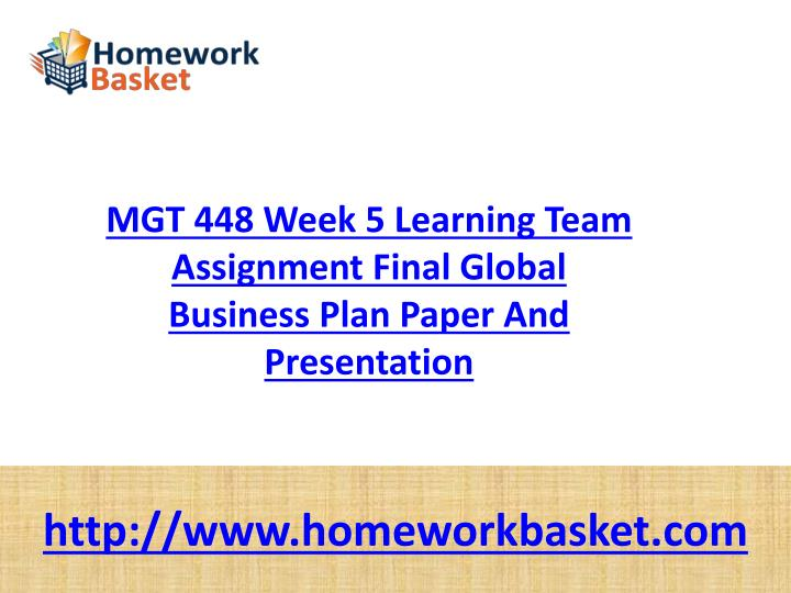 final global business plan Entire course link mgt 448 week 5 final global business plan purpose.