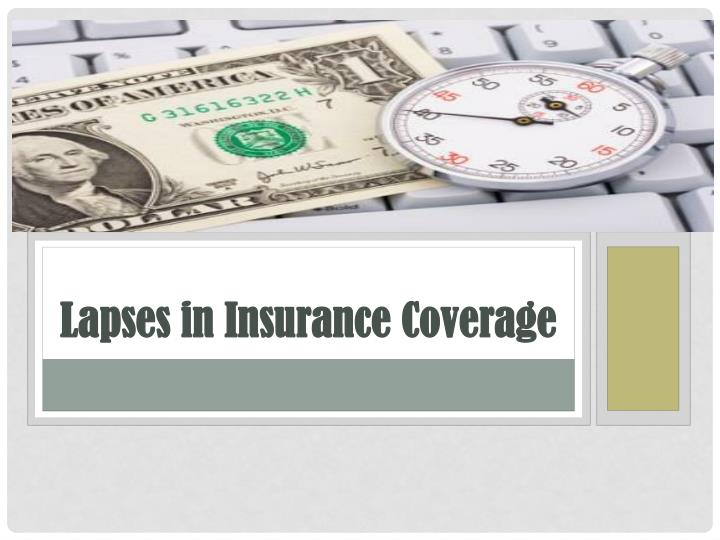 lapses in insurance coverage n.
