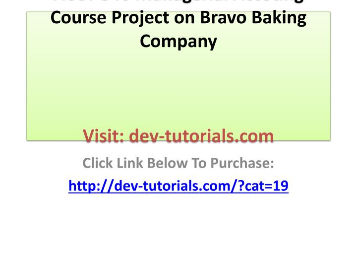 Acct 346 managerial accoting course project on bravo baking company visit dev tutorials com