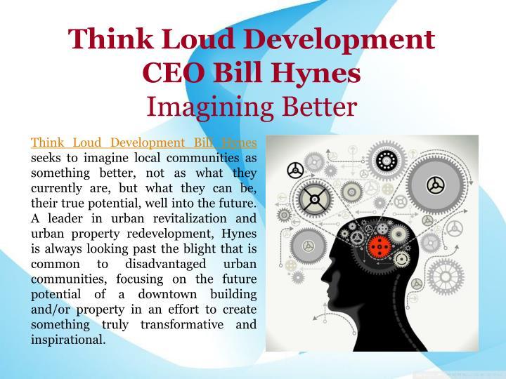 Think loud development ceo bill hynes imagining better