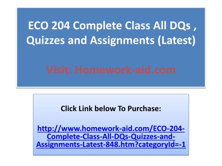 Eco 204 complete class all dqs quizzes and assignments latest visit homework aid com