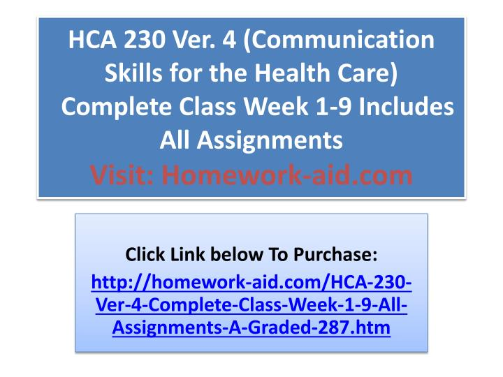 health care communication hcs 230 essay example 1 assessment: consult business plans, patient satisfaction surveys, volume reports, community surveys and any other information you can gather consider market dynamics such as seasonality, shifting alliances between physician groups and other political issues.