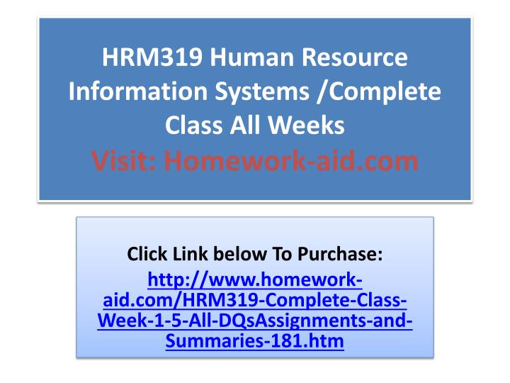 hrm319 human resource information systems complete class all weeks visit homework aid com