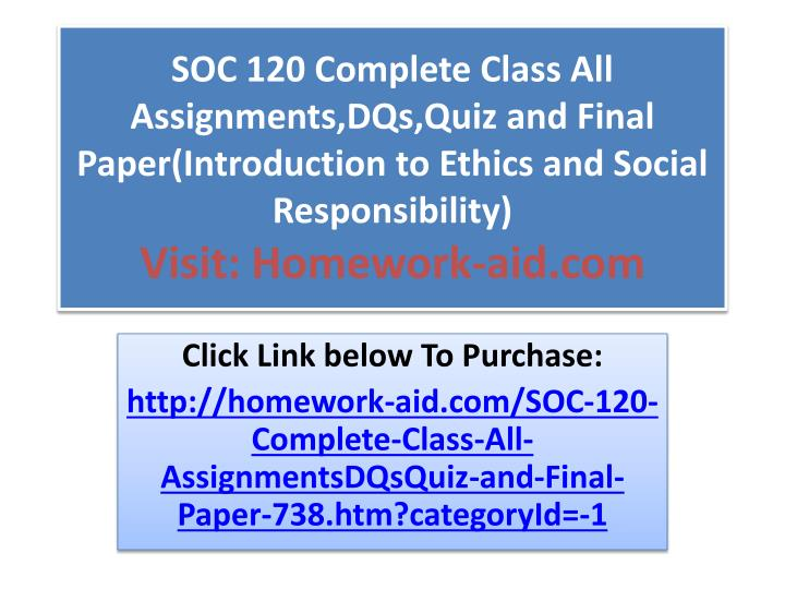 soc 120 introduction to ethics Read this essay on soc 120 : introduction to ethics and social responsibility come browse our large digital warehouse of free sample essays get the knowledge you need in order to pass your classes and more.