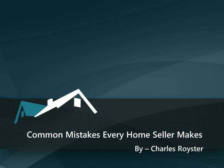 common mistakes every home seller makes n.