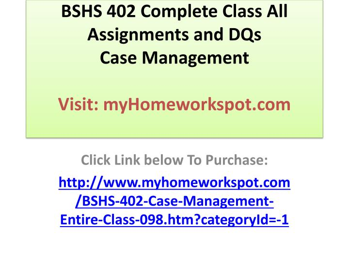bshs 402 Bshs 402 week 3 complete if you want to purchase a+ work then click the link below, instant download dq 1 bill is a 43 year old man that comes to seek your services because he has been recently laid off from his job of 15 years.