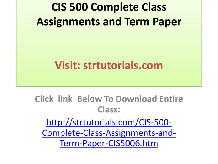 cis 500 complete class assignments and term paper visit strtutorials com n.
