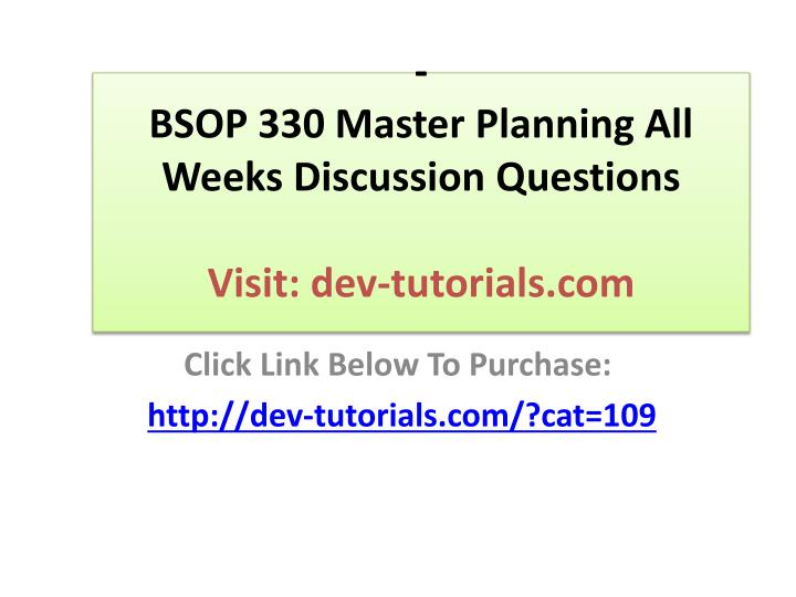 bsop 330 master planning all weeks discussion questions visit dev tutorials com n.