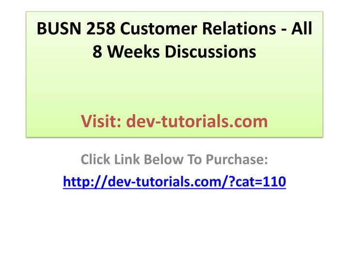 busn 258 customer relations all 8 weeks discussions visit dev tutorials com n.
