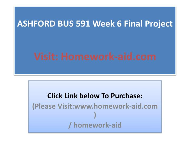 ashford bus 610 week 6 final Ashford bus 611 week 6 final research paper text-only preview ashford bus 611 week 6 final research paper click here.